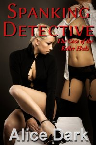 Alice Dark and Spanking Detective: The Case of the Killer Heels